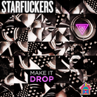 Starfuckers - Make It Drop