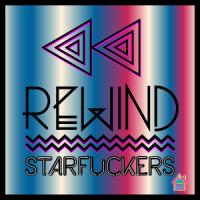 Starfuckers - Rewind