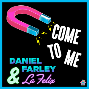 DANIEL FARLEY & LA FELIX – COME TO ME