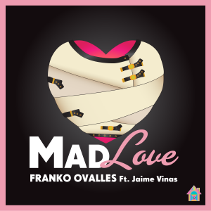 FRANKO OVALLES – MAD LOVE FT. JAIME VINAS